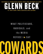 Cowards - What Politicians, Radicals, and the Media Refuse to Say ebook by Glenn Beck