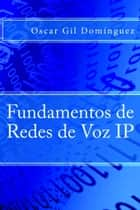 Fundamentos de Redes de Voz IP ebook by Oscar Gil Domínguez