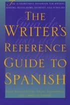 The Writer's Reference Guide to Spanish ebook by David William Foster,Daniel  Altamiranda,Carmen  de Urioste