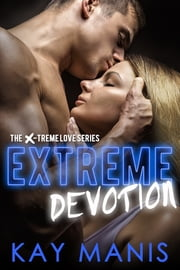 Extreme Devotion ebook by Kay Manis