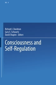 Consciousness and Self-Regulation - Advances in Research and Theory Volume 4 ebook by Richard J. Davidson,Gary E. Schwartz,David Shapiro