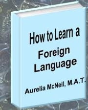 How to Learn a Foreign Language--A Question and Answer Resource Guide ebook by McNeil, Aurelia