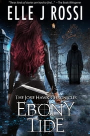 Ebony Tide - The Josie Hawk Chronicles, #4 ebook by Elle J Rossi