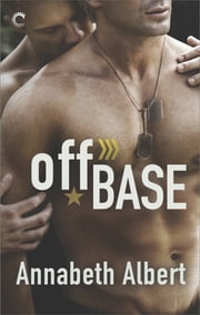 Off Base - A Bestselling Male/Male Military Romance ebook by Annabeth Albert