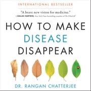 How to Make Disease Disappear audiobook by Rangan Chatterjee