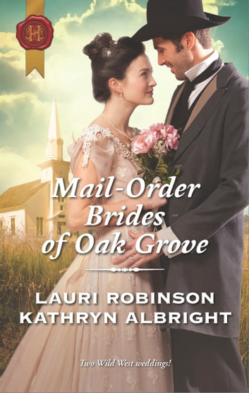 Mail-Order Brides of Oak Grove - Surprise Bride for the Cowboy\Taming the Runaway Bride ebook by Lauri Robinson,Kathryn Albright