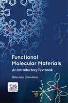 Functional Molecular Materials - An Introductory Textbook ebook by Matteo Atzori, Flavia Artizzu