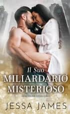 Il Suo Miliardario Misterioso eBook by Jessa James