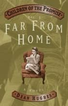 Children of the Promise, Volume 3: Far From Home ebook by Dean Hughes