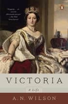 Victoria ebook by A. N. Wilson