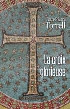 La croix glorieuse ebook by Jean-Pierre Torrell