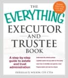 The Everything Executor and Trustee Book - A Step-by-Step Guide to Estate and Trust Administration ebook by Douglas D Wilson