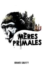 Mères primales - Tome 1 ebook by Brand Souffy