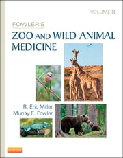 Fowler's Zoo and Wild Animal Medicine, Volume 8 ebook by R. Eric Miller,Murray E. Fowler