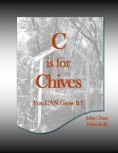 C is for Chives ebook by John Chase