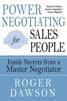 Power Negotiating for Salespeople - Inside Secrets from a Master Negotiator ebook by Roger Dawson