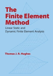 The Finite Element Method - Linear Static and Dynamic Finite Element Analysis ebook by Thomas J. R. Hughes