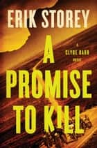 A Promise to Kill - A Clyde Barr Novel ebook by Erik Storey
