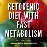 Ketogenic Diet With Fast Metabolism For Beginners Guide To Living The Keto Lifestyle With Ketogenic Desserts & Sweet Snacks Fat Bomb Recipes + Dry Fasting: Guide to Miracle of Fasting audiobook by Greenleatherr