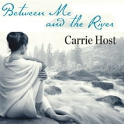 Between Me and the River - Living Beyond Cancer: A Memoir audiobook by Carrie Host