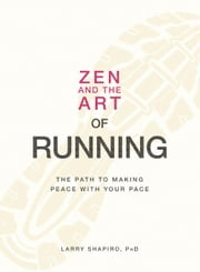 Zen and the Art of Running: The Path to Making Peace with Your Pace ebook by Shapiro, Larry