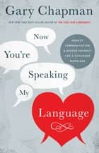 Now You're Speaking My Language ebook by Gary Chapman