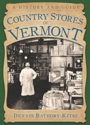 Country Stores of Vermont - A History and Guide ebook by Dennis Bathory-Kitsz