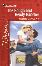 The Rough and Ready Rancher - A Sexy Western Contemporary Romance ebook by Kathie DeNosky