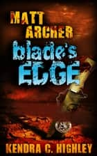 Matt Archer: Blade's Edge ebook by Kendra C. Highley