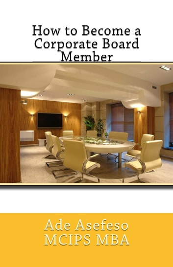 How to Become a Corporate Board Member ebook by Ade Asefeso MCIPS MBA