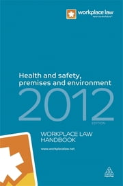 Health and Safety, Premises and Environment Handbook 2012 ebook by Workplace Law Group