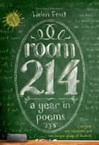 Room 214: A Year in Poems ebook by Helen Frost