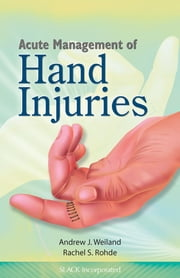Acute Management of Hand Injuries ebook by Andrew Weiland,Rachel Rohde