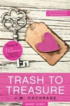 Trash to Treasure ebook by J.M. Cochrane