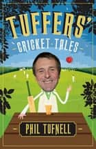 Tuffers' Cricket Tales - Stories to get you excited for the Ashes ebook by Phil Tufnell