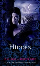 Hidden ebook by P. C. Cast,Kristin Cast