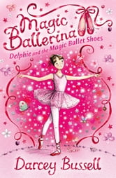 Delphie and the Magic Ballet Shoes (Magic Ballerina, Book 1) ebook by Darcey Bussell