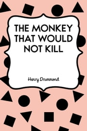 The Monkey That Would Not Kill ebook by Henry Drummond