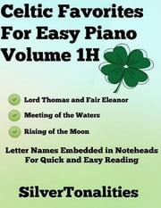 Celtic Favorites for Easy Piano Volume 1 H ebook by Silver Tonalities