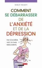 Comment se débarrasser de l'anxiété et de la dépression ebook by Shirley Trickett