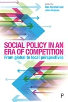 Social policy in an era of competition - From global to local perspectives ebook by Dan Horsfall, John Hudson