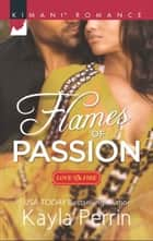 Flames of Passion (Mills & Boon Kimani) (Love on Fire, Book 2) ebook by Kayla Perrin
