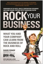 Rock Your Business - What You and Your Company Can Learn from the Business of Rock and Roll ebook by David Fishof