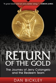 Return of the Gold: The Journey of Jerry Colangelo and the Redeem Team - The Journey of Jerry Colangelo and the Redeem Team ebook by Dan Bickley
