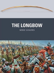 The Longbow ebook by Mike Loades,Peter Dennis