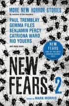 New Fears 2 - Brand New Horror Stories by Masters of the Macabre ebook by Mark Morris, Paul Tremblay, Tim Lebbon,...
