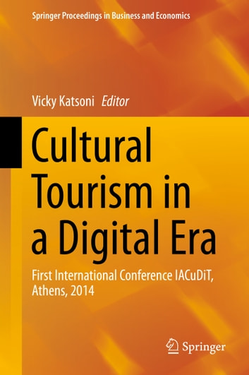 Cultural Tourism in a Digital Era - First International Conference IACuDiT, Athens, 2014 ebook by