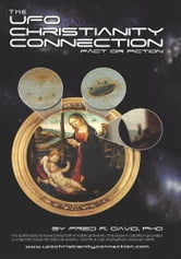 The UFO–Christianity Connection - Fact or Fiction ebook by Fred R. David, PhD