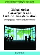 Global Media Convergence and Cultural Transformation ebook by Dal Yong Jin