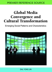 Global Media Convergence and Cultural Transformation - Emerging Social Patterns and Characteristics ebook by Dal Yong Jin
